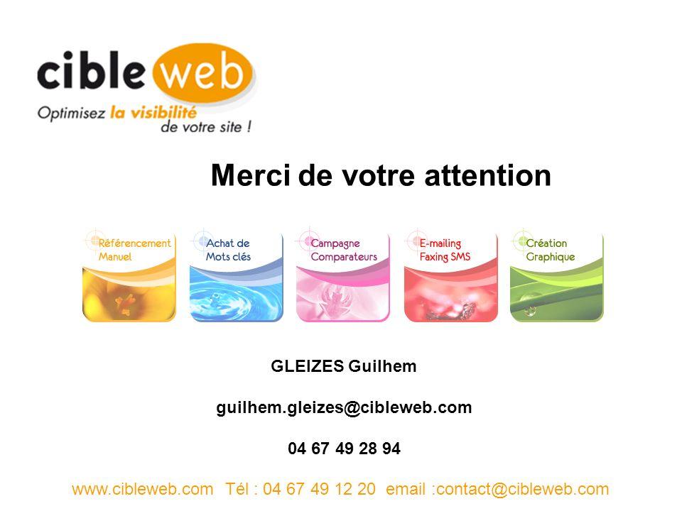 Merci de votre attention www.cibleweb.com Tél : 04 67 49 12 20 email :contact@cibleweb.com GLEIZES Guilhem guilhem.gleizes@cibleweb.com 04 67 49 28 94