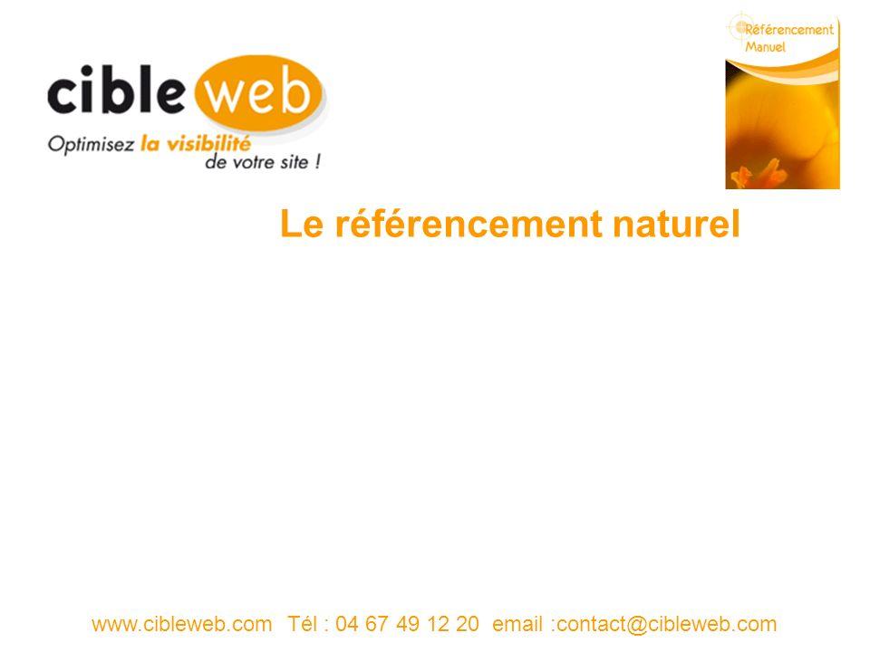 Le référencement naturel www.cibleweb.com Tél : 04 67 49 12 20 email :contact@cibleweb.com