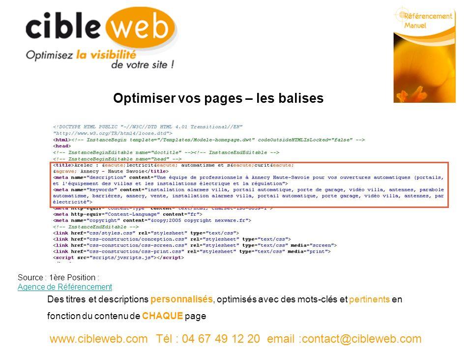 www.cibleweb.com Tél : 04 67 49 12 20 email :contact@cibleweb.com Optimiser vos pages – les balises Des titres et descriptions personnalisés, optimisés avec des mots-clés et pertinents en fonction du contenu de CHAQUE page Source : 1ère Position : Agence de Référencement Agence de Référencement