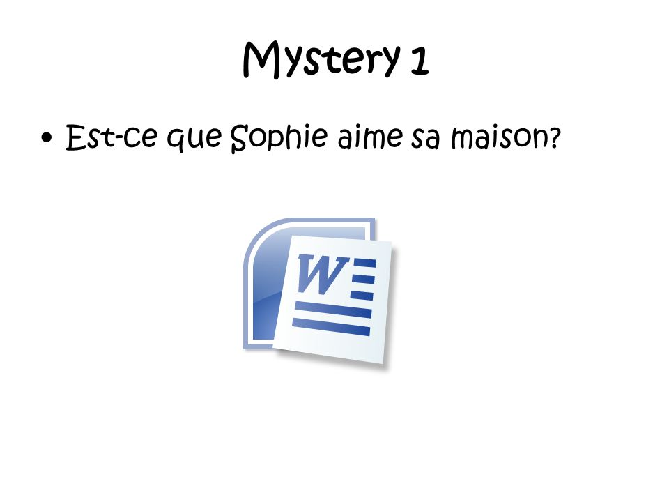 Mystery 1 Est-ce que Sophie aime sa maison