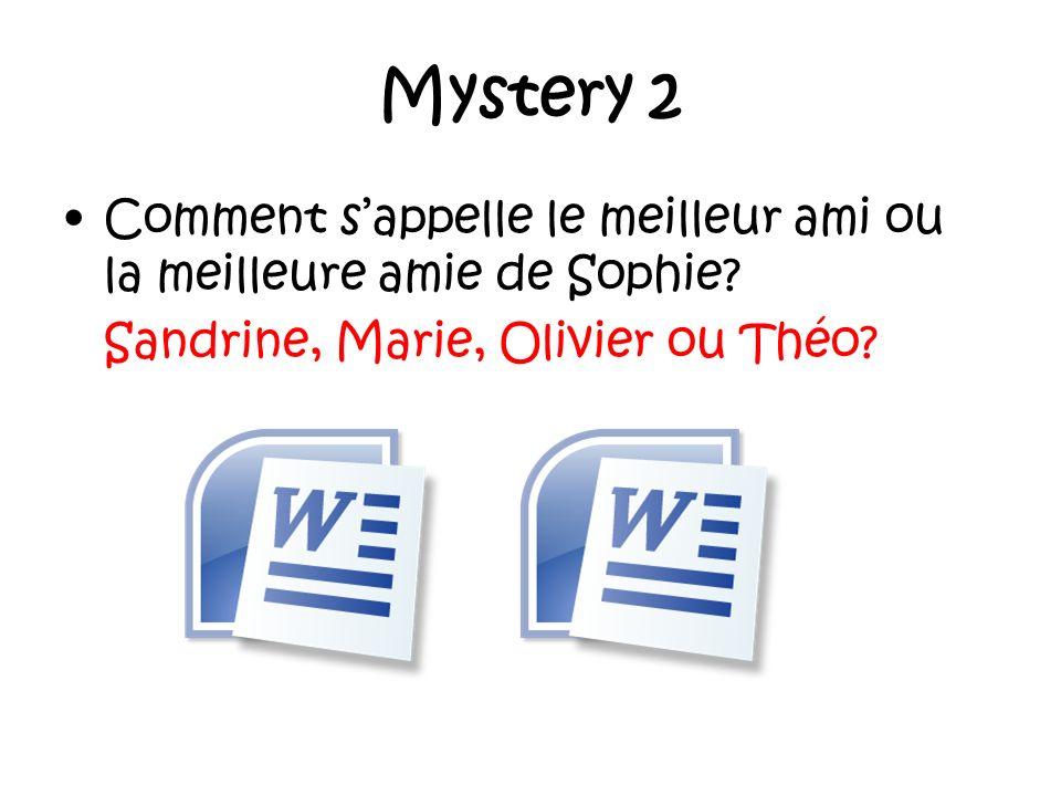 Mystery 2 Comment sappelle le meilleur ami ou la meilleure amie de Sophie.