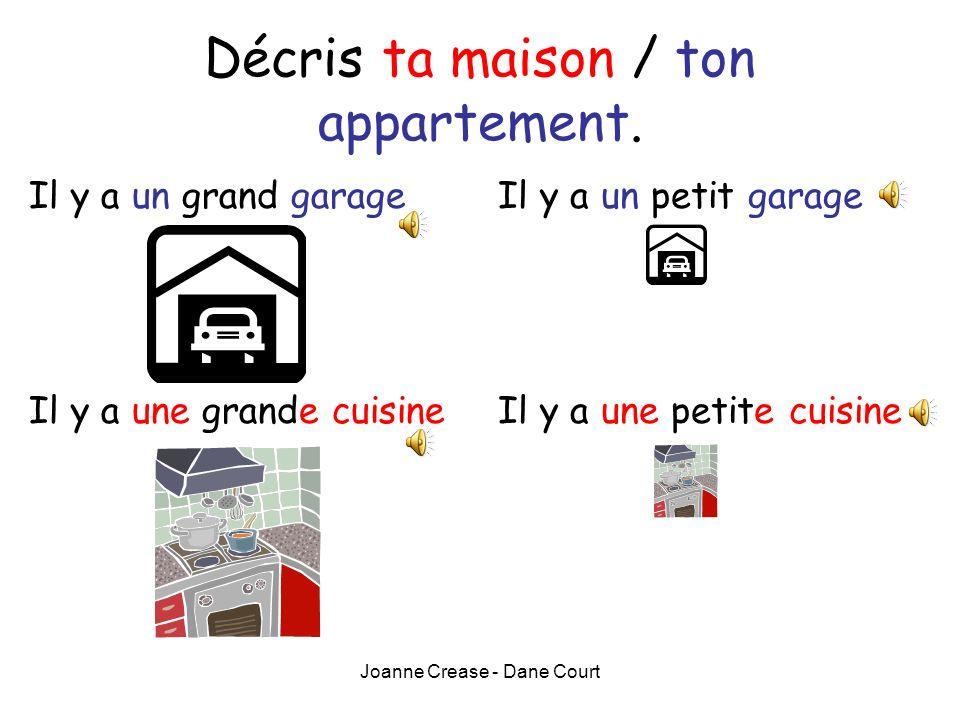 Joanne Crease - Dane Court Décris ta maison / ton appartement. Dans ma maison / mon appartement il y a … une cuisineune chambreune salle à manger une
