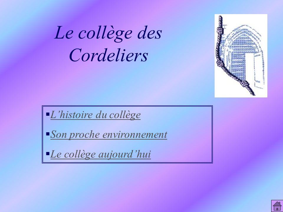 Le collège des Cordeliers hier et aujourdhui Diaporama réalisé par les élèves des itinéraires de découverte de 5ème (2001-2002) et de loption technolo