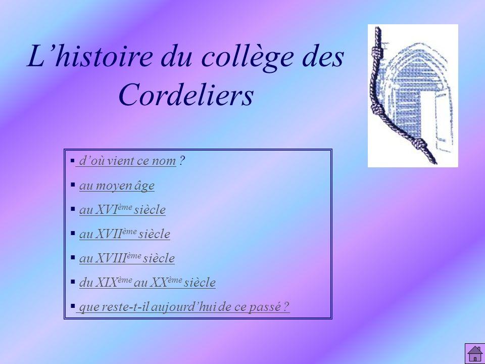 Le collège des Cordeliers Lhistoire du collège Son proche environnement Le collège aujourdhui
