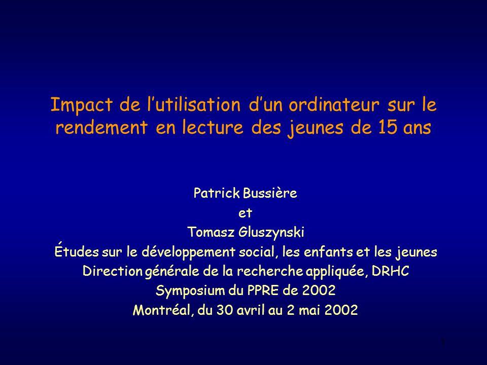 1 Impact de lutilisation dun ordinateur sur le rendement en lecture des jeunes de 15 ans Patrick Bussière et Tomasz Gluszynski Études sur le développe