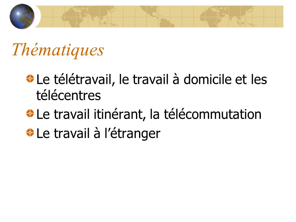 Liens utiles http://www.new-business.com/ http://www.teletravailenfrance.com/ http://www.toile.qc.ca/travailleurs_autonomes/ http://www.cefrio.qc.ca/allocutions/jacob_bourhis.pp t http://www.cefrio.qc.ca/nouvelles.cfm?Id_actualite= 395 http://www.tbs- sct.gc.ca/pubs_pol/dcgpubs/manbetseries/vol8- 1_f.asp