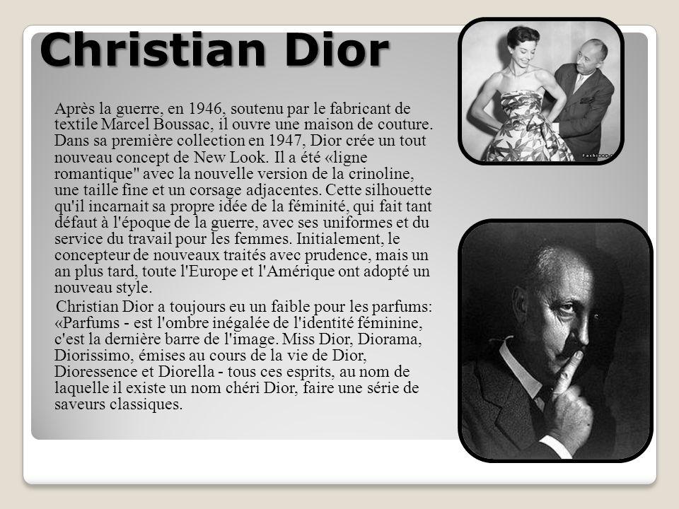 Christian Dior Après la guerre, en 1946, soutenu par le fabricant de textile Marcel Boussac, il ouvre une maison de couture.