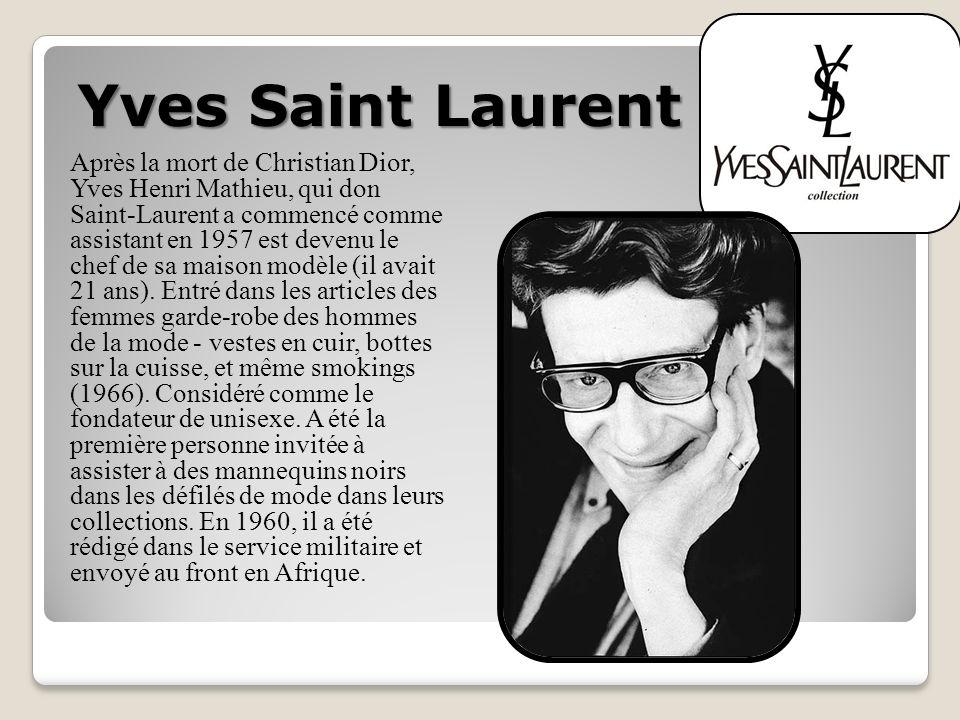 Yves Saint Laurent Après la mort de Christian Dior, Yves Henri Mathieu, qui don Saint-Laurent a commencé comme assistant en 1957 est devenu le chef de sa maison modèle (il avait 21 ans).