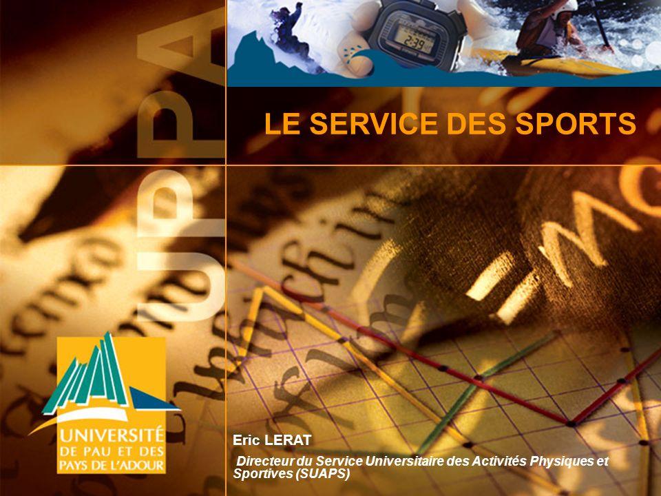 LE SERVICE DES SPORTS Eric LERAT Directeur du Service Universitaire des Activités Physiques et Sportives (SUAPS)