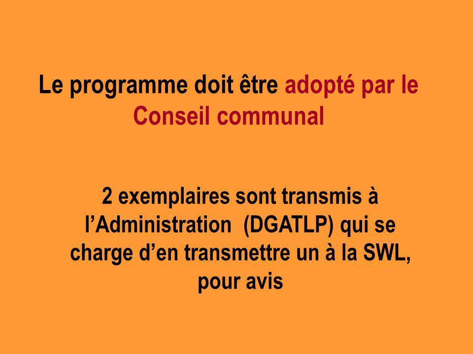 Le programme doit être adopté par le Conseil communal 2 exemplaires sont transmis à lAdministration (DGATLP) qui se charge den transmettre un à la SWL, pour avis