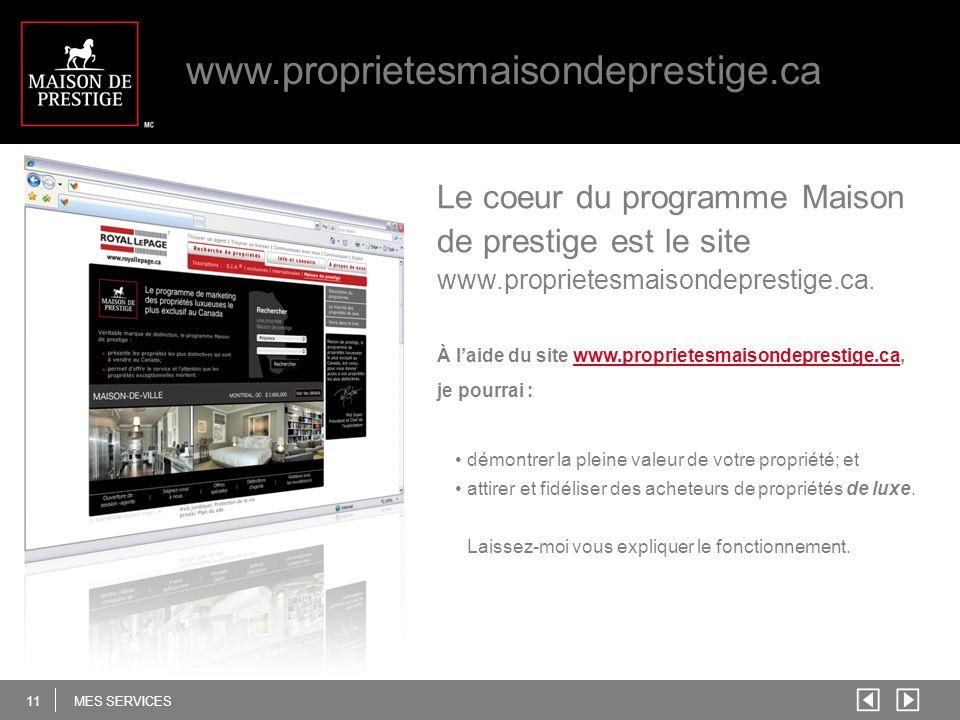 11 MES SERVICES www.proprietesmaisondeprestige.ca Le coeur du programme Maison de prestige est le site www.proprietesmaisondeprestige.ca.