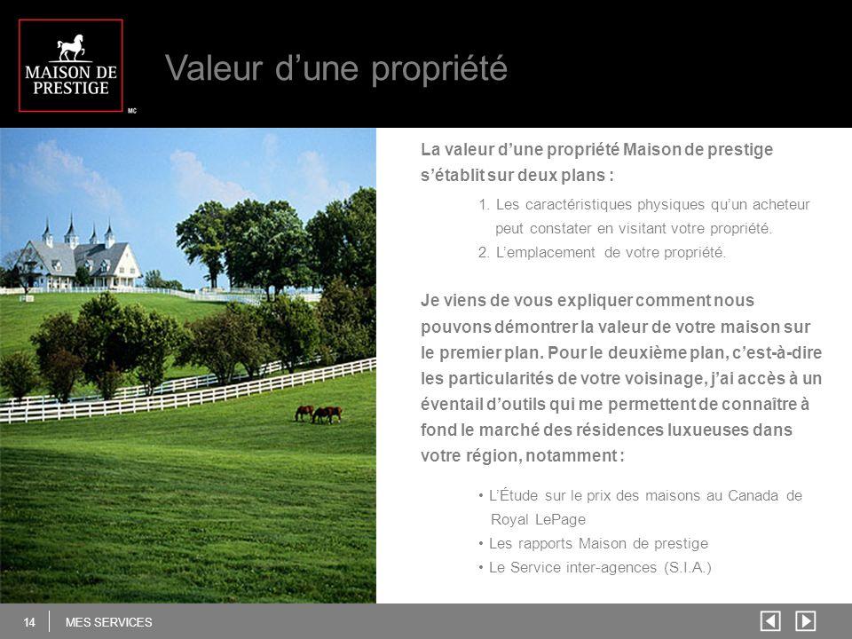 14 MES SERVICES Valeur dune propriété La valeur dune propriété Maison de prestige sétablit sur deux plans : 1.