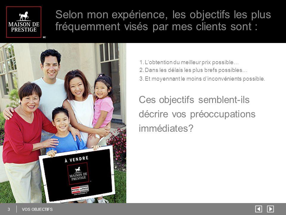 4 VOS OBJECTIFS La garantie que je vous offre dans le cadre de la mise en marché de votre maison se résume ainsi : 1.Vous serez toujours au courant des mesures prises pour promouvoir la vente de votre maison.