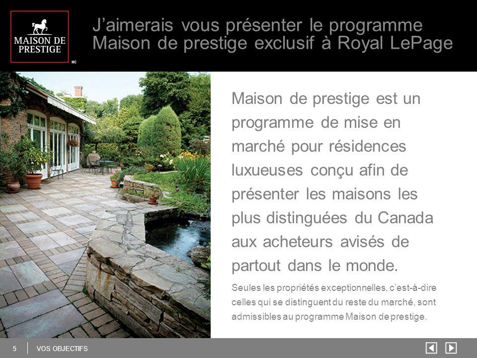5 VOS OBJECTIFS Maison de prestige est un programme de mise en marché pour résidences luxueuses conçu afin de présenter les maisons les plus distinguées du Canada aux acheteurs avisés de partout dans le monde.