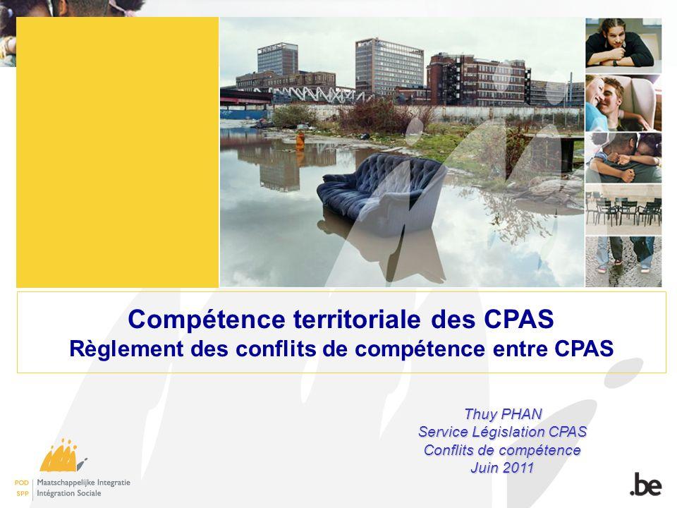 Compétence territoriale des CPAS Règlement des conflits de compétence entre CPAS Thuy PHAN Service Législation CPAS Conflits de compétence Juin 2011