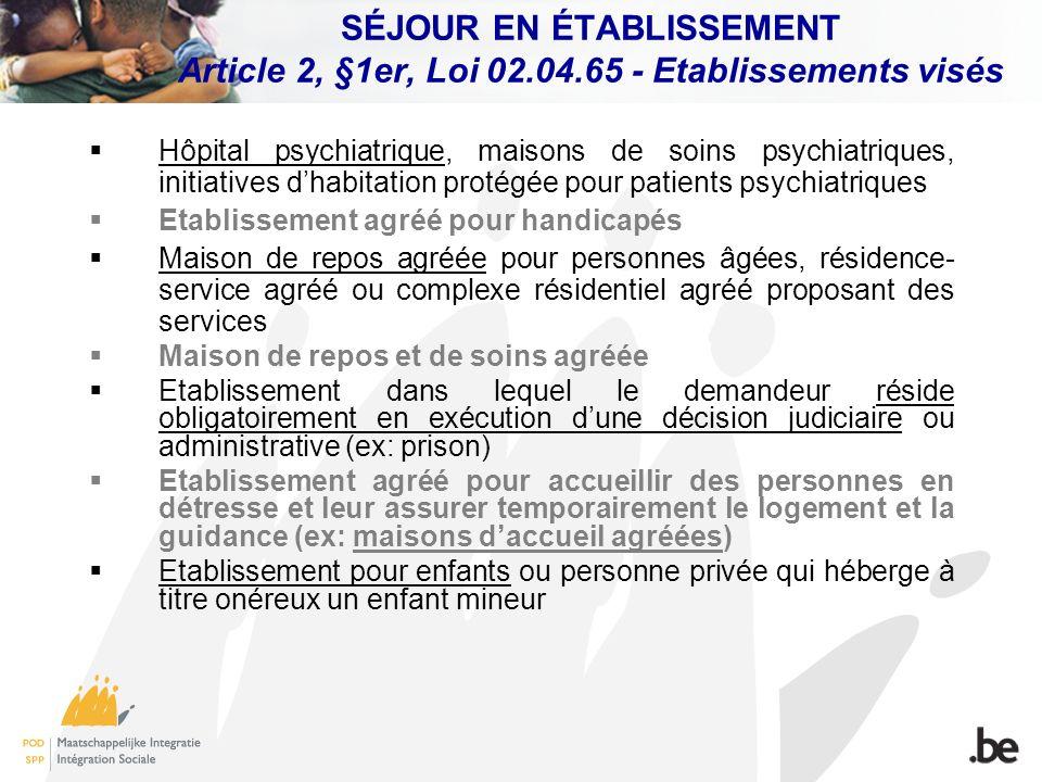 SÉJOUR EN ÉTABLISSEMENT Article 2, §1er, Loi 02.04.65 - Etablissements visés Hôpital psychiatrique, maisons de soins psychiatriques, initiatives dhabi