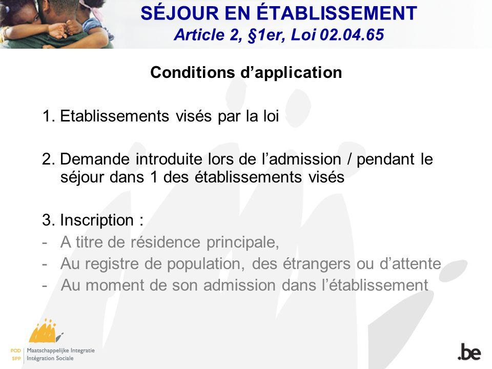 SÉJOUR EN ÉTABLISSEMENT Article 2, §1er, Loi 02.04.65 Conditions dapplication 1. Etablissements visés par la loi 2. Demande introduite lors de ladmiss