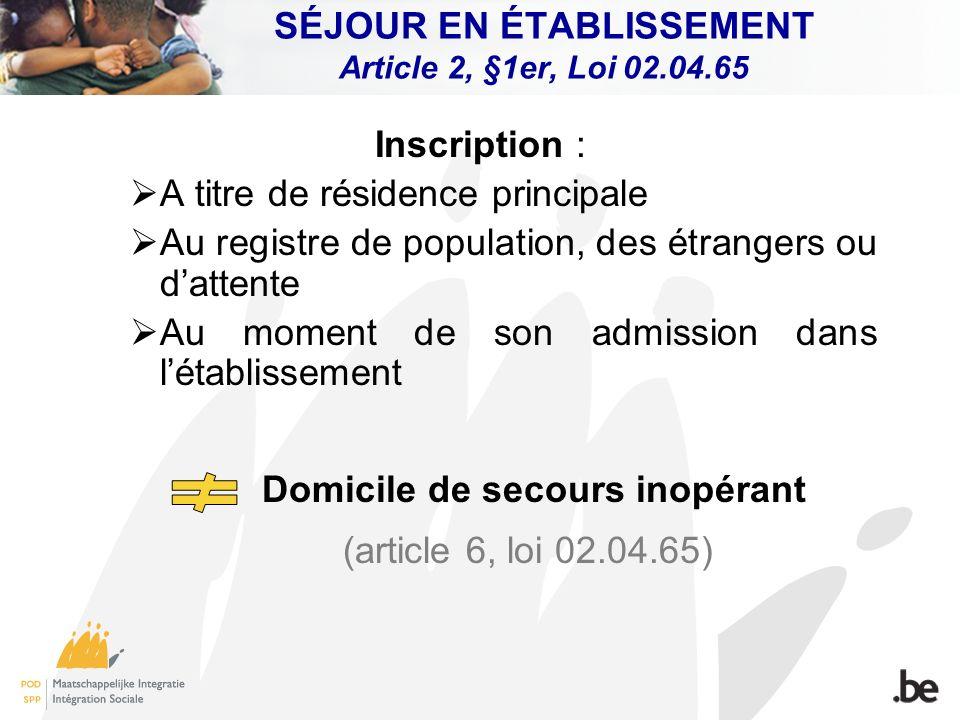 SÉJOUR EN ÉTABLISSEMENT Article 2, §1er, Loi 02.04.65 Inscription : A titre de résidence principale Au registre de population, des étrangers ou datten