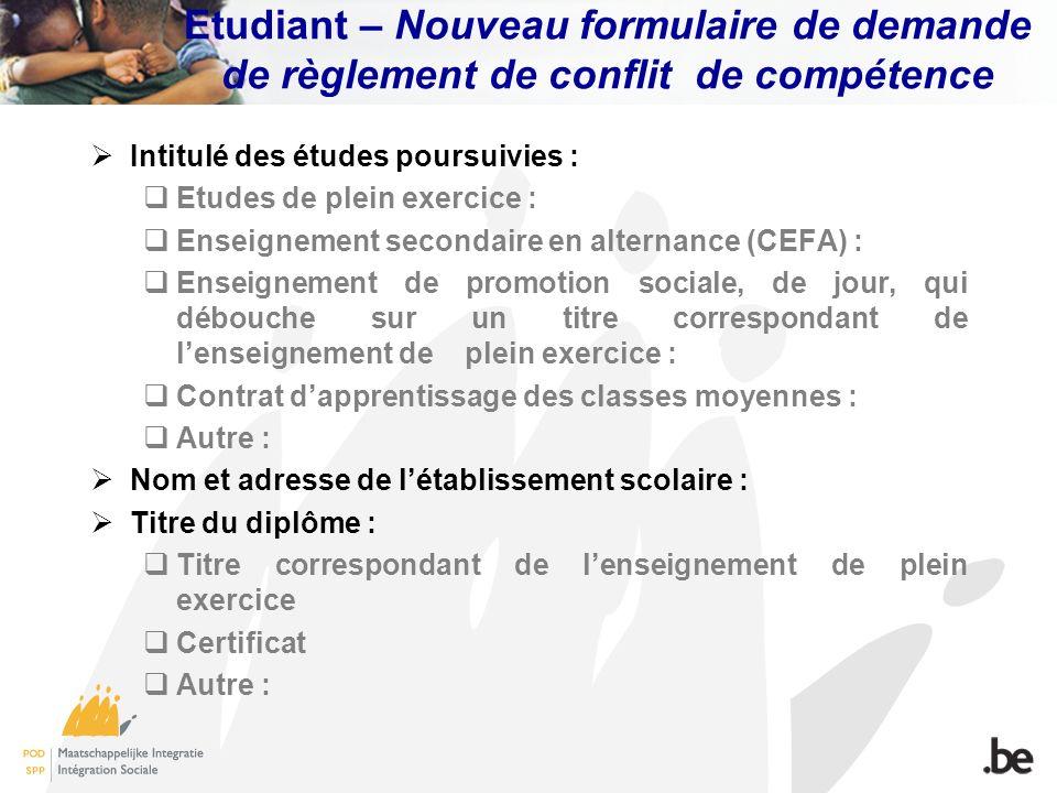 Etudiant – Nouveau formulaire de demande de règlement de conflit de compétence Intitulé des études poursuivies : Etudes de plein exercice : Enseigneme