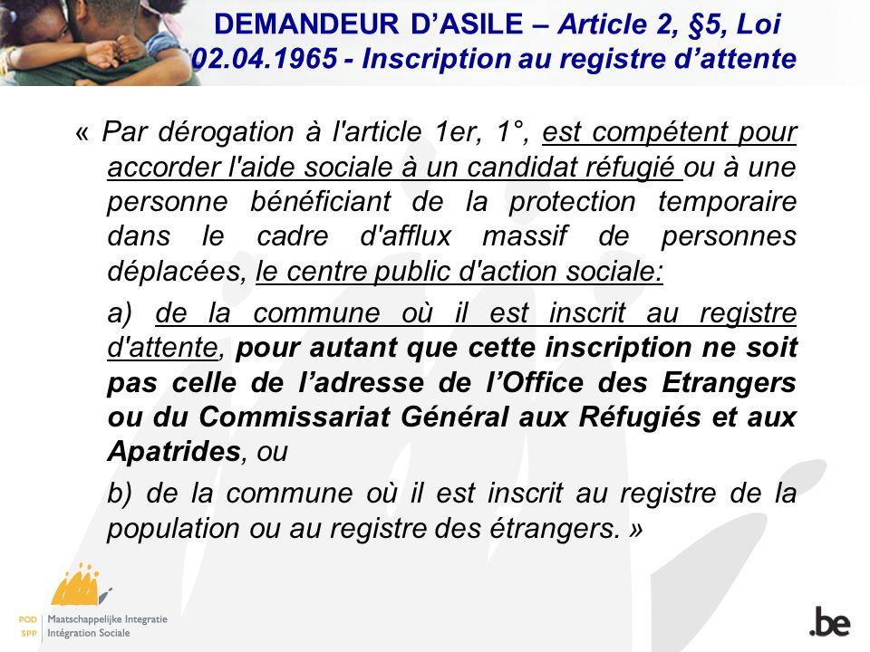 DEMANDEUR DASILE – Article 2, §5, Loi 02.04.1965 - Inscription au registre dattente « Par dérogation à l'article 1er, 1°, est compétent pour accorder