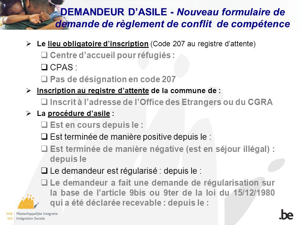 DEMANDEUR DASILE - Nouveau formulaire de demande de règlement de conflit de compétence Le lieu obligatoire dinscription (Code 207 au registre dattente
