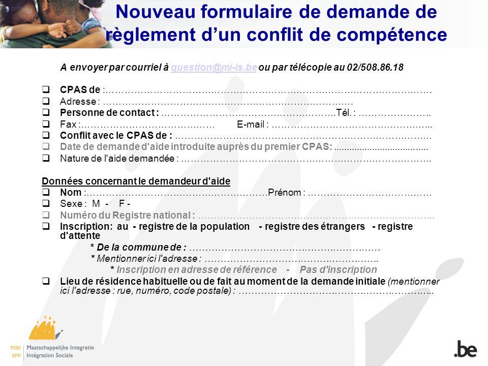 Nouveau formulaire de demande de règlement dun conflit de compétence A envoyer par courriel à question@mi-is.be ou par télécopie au 02/508.86.18questi