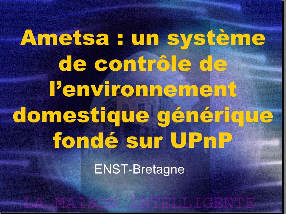 Ametsa : un système de contrôle de lenvironnement domestique générique fondé sur UPnP ENST-Bretagne