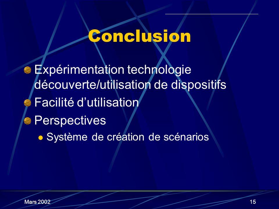 Mars 200215 Conclusion Expérimentation technologie découverte/utilisation de dispositifs Facilité dutilisation Perspectives Système de création de scé