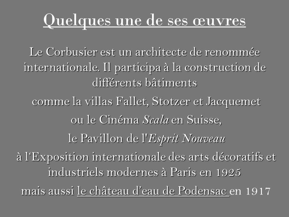 Quelques une de ses œuvres Le Corbusier est un architecte de renommée internationale. Il participa à la construction de différents bâtiments comme la