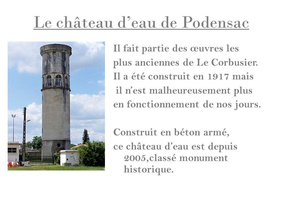 Le château deau de Podensac Il fait partie des œuvres les plus anciennes de Le Corbusier. Il a été construit en 1917 mais il nest malheureusement plus