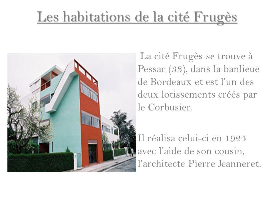 Les habitations de la cité Frugès La cité Frugès se trouve à Pessac (33), dans la banlieue de Bordeaux et est lun des deux lotissements créés par le C