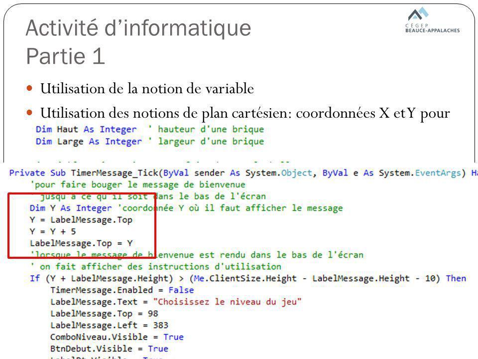 Activité dinformatique Partie 1 Utilisation de la notion de variable Utilisation des notions de plan cartésien: coordonnées X et Y pour faire afficher quelque chose à lécran