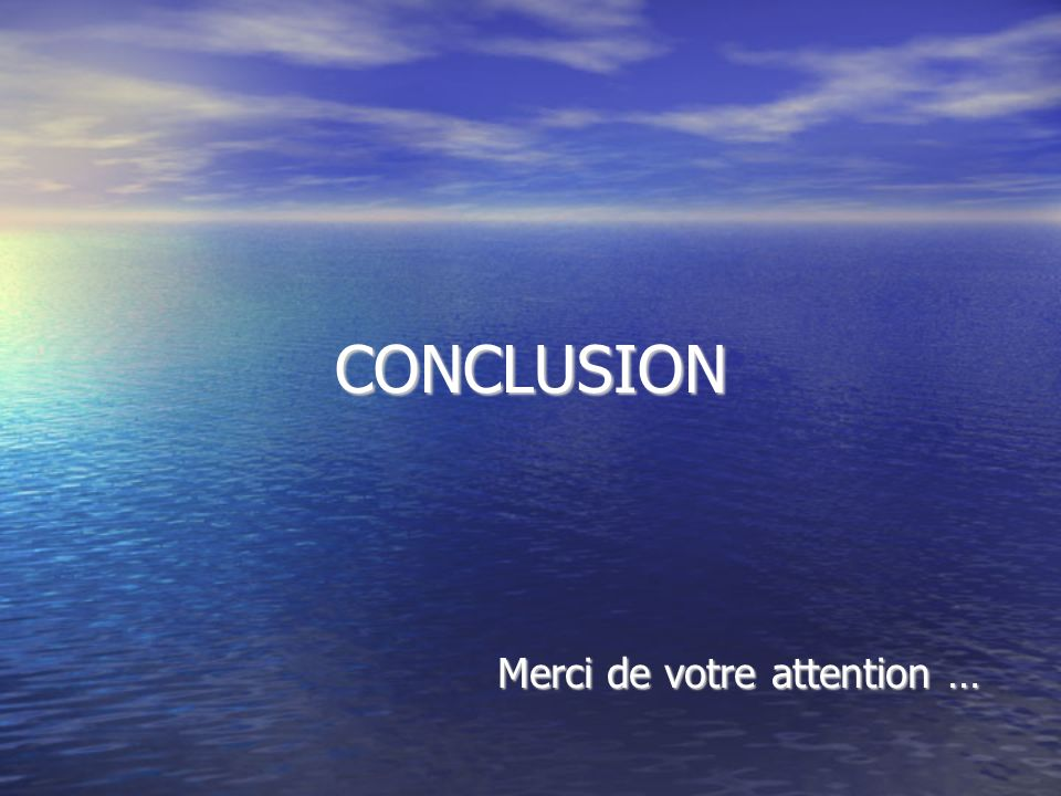 CONCLUSION Merci de votre attention …
