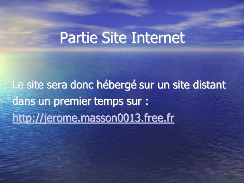 Partie Site Internet Le site sera donc hébergé sur un site distant dans un premier temps sur : http://jerome.masson0013.free.fr