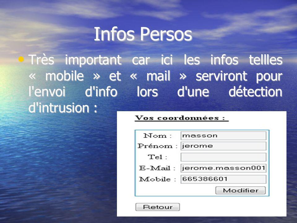 Infos Persos Très important car ici les infos tellles « mobile » et « mail » serviront pour l'envoi d'info lors d'une détection d'intrusion : Très imp