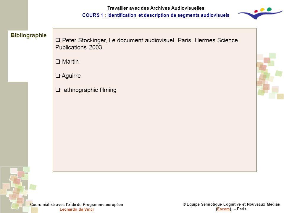 Bibliographie © Equipe Sémiotique Cognitive et Nouveaux Médias (Escom) – ParisEscom Cours réalisé avec laide du Programme européen Leonardo da Vinci L