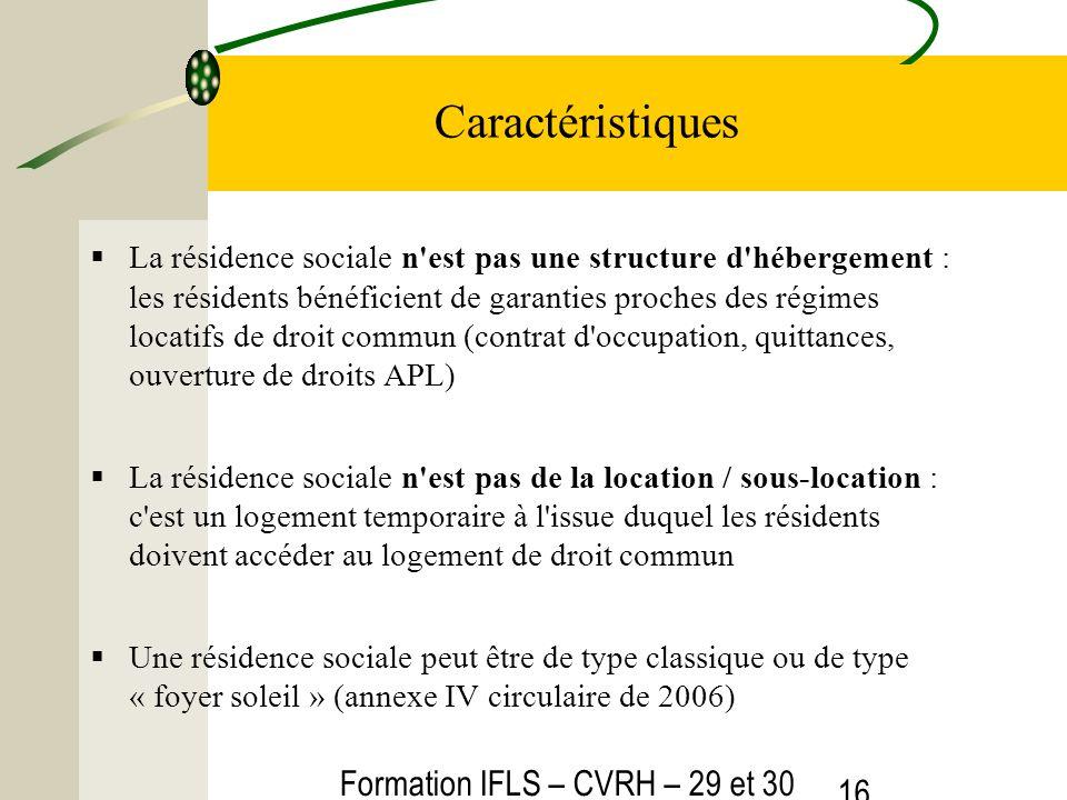 Formation IFLS – CVRH – 29 et 30 mars 2012 16 Caractéristiques La résidence sociale n'est pas une structure d'hébergement : les résidents bénéficient