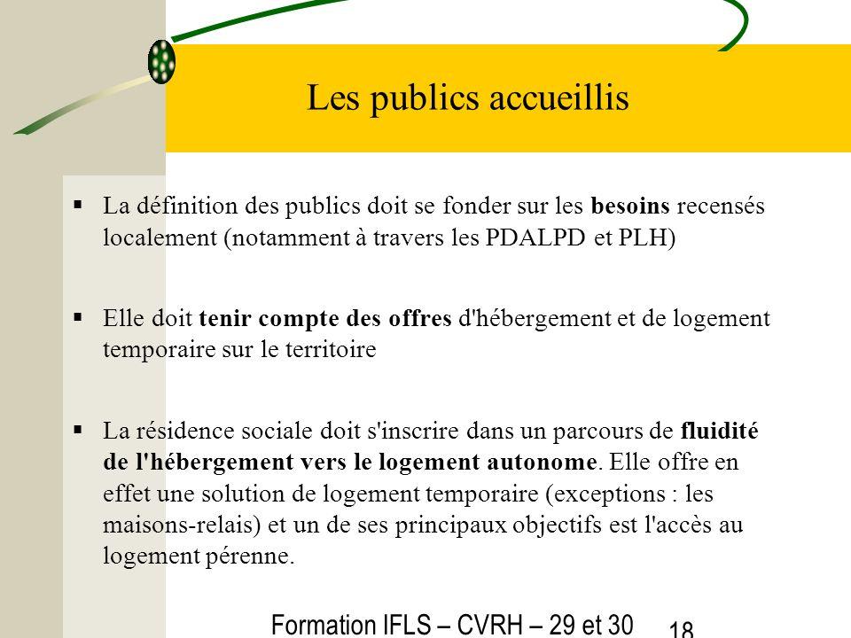 Formation IFLS – CVRH – 29 et 30 mars 2012 18 Les publics accueillis La définition des publics doit se fonder sur les besoins recensés localement (not