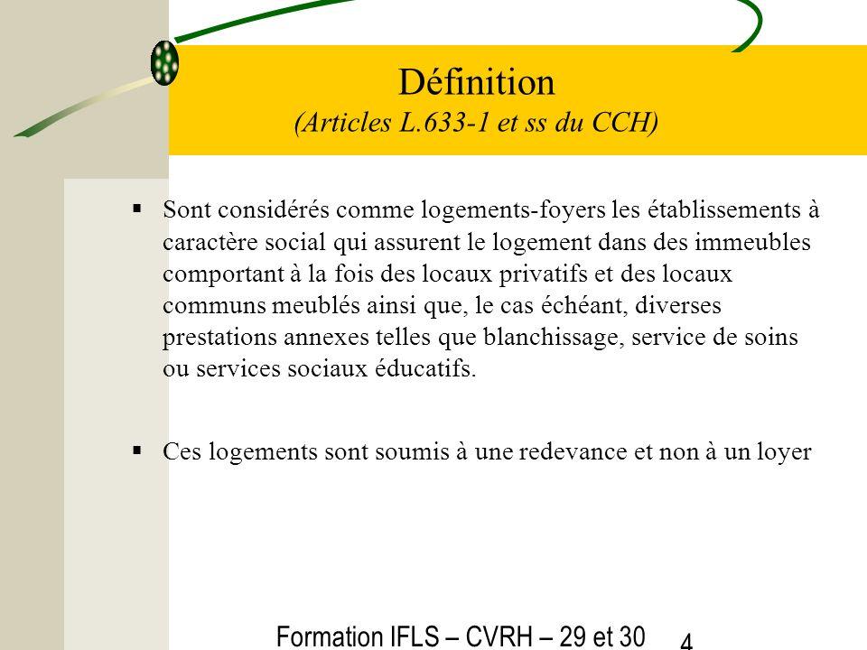 Formation IFLS – CVRH – 29 et 30 mars 2012 4 Définition (Articles L.633-1 et ss du CCH) Sont considérés comme logements-foyers les établissements à ca