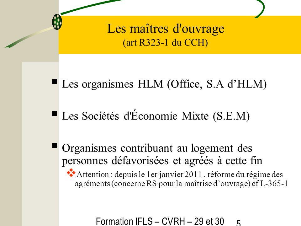Formation IFLS – CVRH – 29 et 30 mars 2012 5 Les maîtres d'ouvrage (art R323-1 du CCH) Les organismes HLM (Office, S.A dHLM) Les Sociétés d'Économie M