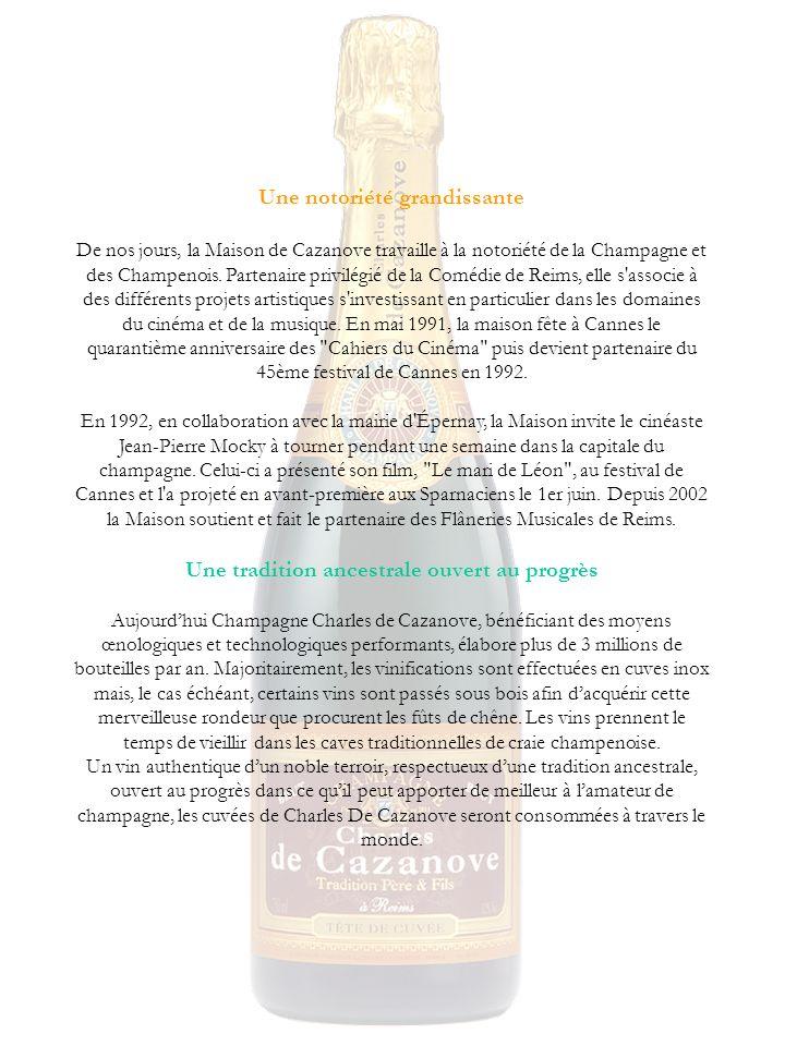 Une notoriété grandissante De nos jours, la Maison de Cazanove travaille à la notoriété de la Champagne et des Champenois. Partenaire privilégié de la