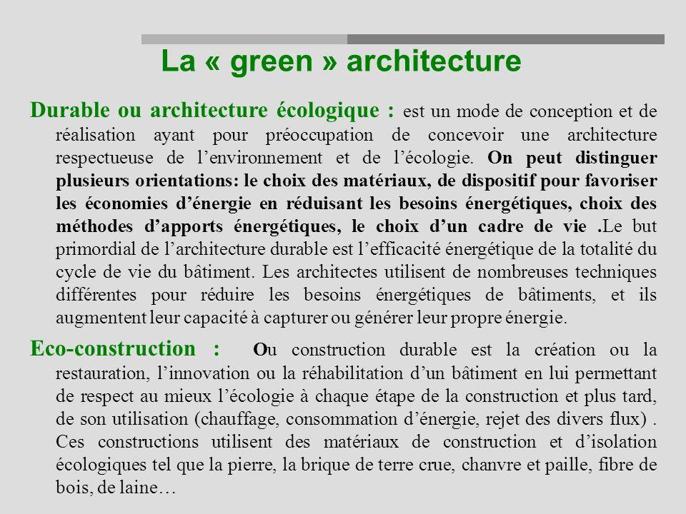 La « green » architecture Durable ou architecture écologique : est un mode de conception et de réalisation ayant pour préoccupation de concevoir une architecture respectueuse de lenvironnement et de lécologie.