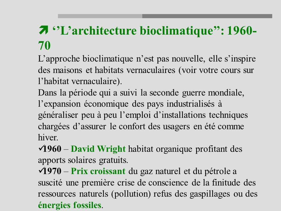 Larchitecture bioclimatique: 1960- 70 Lapproche bioclimatique nest pas nouvelle, elle sinspire des maisons et habitats vernaculaires (voir votre cours sur lhabitat vernaculaire).