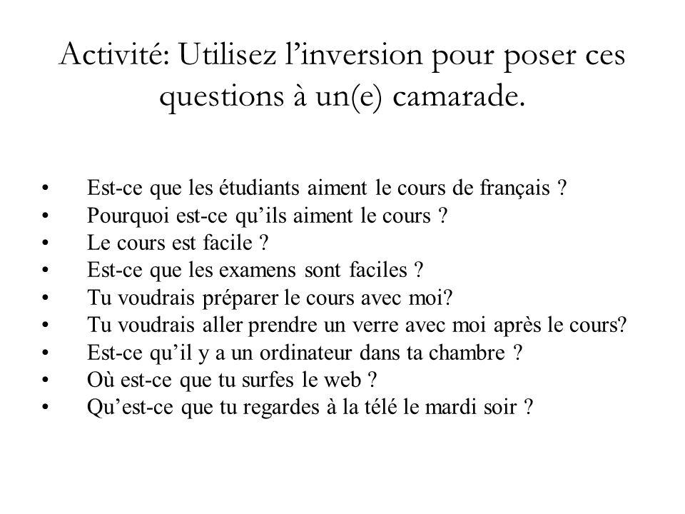 Activité: Utilisez linversion pour poser ces questions à un(e) camarade.