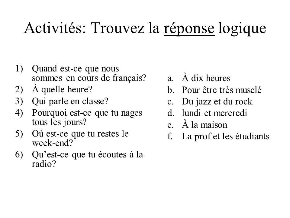 Trouvez la question logique 1)Avec mon fiancé 2)Je mange au restaurant universitaire 3)Jaime dormir 4)Parce quil chante bien 5)Le samedi soir.