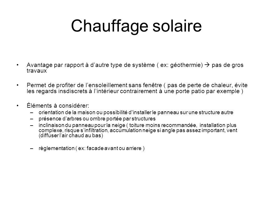 Chauffage solaire Avantage par rapport à dautre type de système ( ex: géothermie) pas de gros travaux Permet de profiter de lensoleillement sans fenêt