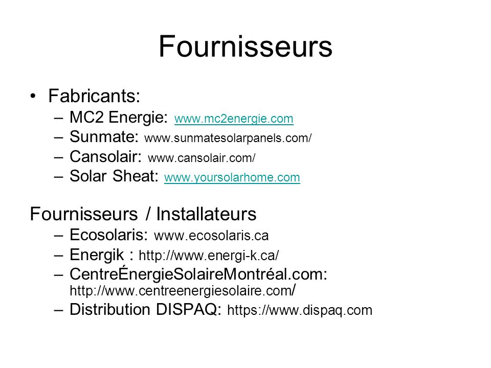 Fournisseurs Fabricants: –MC2 Energie: www.mc2energie.com www.mc2energie.com –Sunmate: www.sunmatesolarpanels.com/ –Cansolair: www.cansolair.com/ –Sol