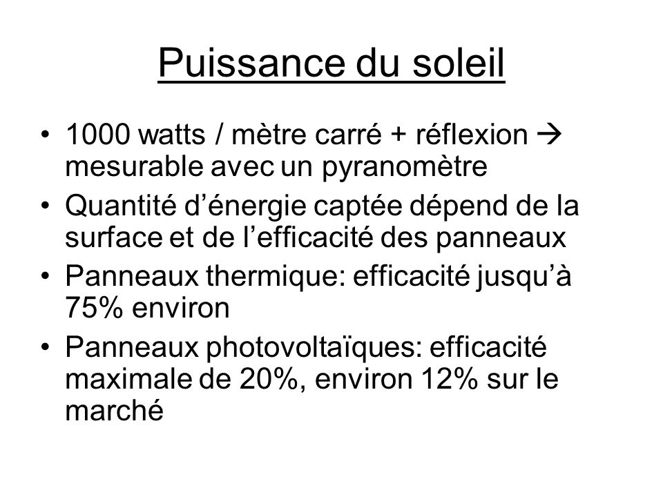 Puissance du soleil 1000 watts / mètre carré + réflexion mesurable avec un pyranomètre Quantité dénergie captée dépend de la surface et de lefficacité