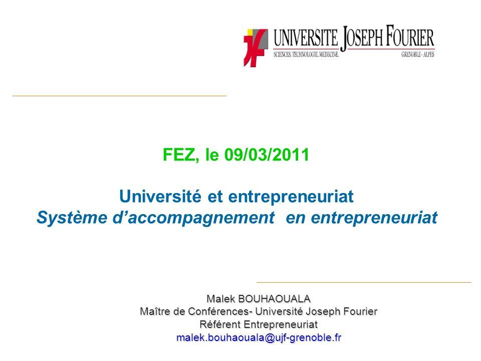 Malek BOUHAOUALA Maître de Conférences- Université Joseph Fourier Référent Entrepreneuriat malek.bouhaouala@ujf-grenoble.fr FEZ, le 09/03/2011 Univers