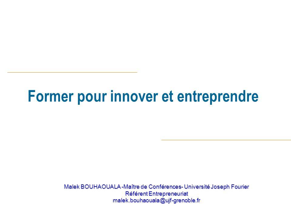 Malek BOUHAOUALA -Maître de Conférences- Université Joseph Fourier Référent Entrepreneuriat malek.bouhaouala@ujf-grenoble.fr Former pour innover et en